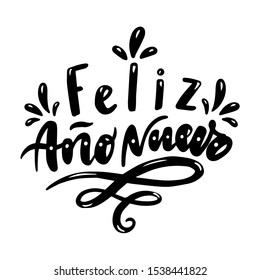 Feliz ano nuevo. Happy New Year in Spanish. Hand drawn phrase. Vector lettering for holidays greeting card, invitation, poster, print, label.