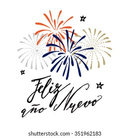 Feliz ano nuevo, Spanish Happy New Year greeting card with handwritten text and hand drawn fireworks, stars, vector illustration, brush lettering