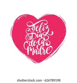 Feliz Dia De La Madre, spanish translation of the calligraphic inscription Happy Mother's Day for greeting card, festive poster etc. Hand lettering illustration in heart shape.