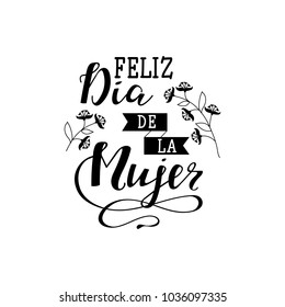 Feliz dia de la Mujer, Happy women's day in spanish language. Hand drawn lettering phrase isolated on white background. Vector illustration. Design element for poster, greeting card