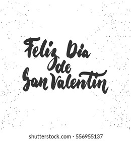 Feliz Dia de San Valentin, what means Happy Valentines Day -Spanish love lettering calligraphy phrase isolated on the background. Fun brush ink typography for photo overlays, print, poster design.