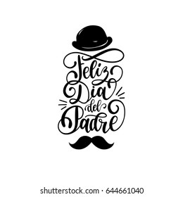 Feliz Dia Del Padre, spanish translation of Happy Fathers Day calligraphic inscription for greeting card, festive poster etc. Hand lettering with illustration of bowler hat on white background.