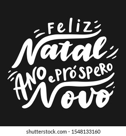 Feliz natal e prospero ano novo. Merry Christmas and Happy New Year in Portuguese. Hand drawn phrase. Vector lettering for holidays greeting card, invitation, poster, print, label.