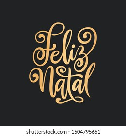Feliz Natal portuguese Merry Christmas lettering golden greeting text on black background. Retro hand drawn brush calligraphy poster for season greetings. Vector illustration.