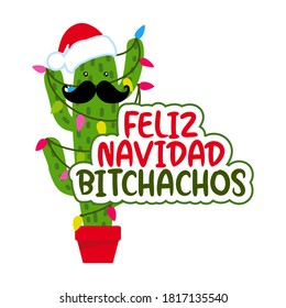 Feliz Navidad Bitchachos (muchachos) - Cute hand drawn cactus print with inspirational funny quote. Mexican Xmas plant with mustache. Cute saying with green cactus. Doodle style Christmas poster.