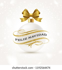 Feliz navidad - Christmas greetings in Spanish with glitter gold flourishes elements and white Christmas bauble with golden bow ribbon. Vector illustration.