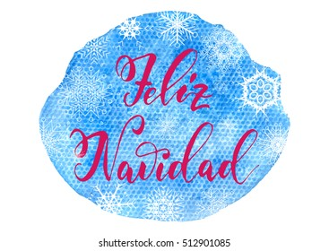 Feliz Navidad - hand drawn lettering, Spanish christmas text on watercolor texture background for invitations, greeting cards, prints. Vector illustration.