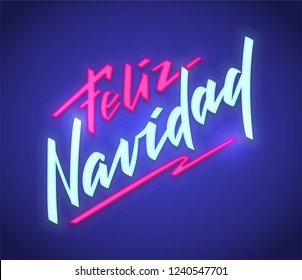 Feliz Navidad - Merry Christmas from Spanish, neon text sign. Vector background. Neon glowing signboard, bright luminous banner with lettering in hand-written style. For foto overlay, decoration.