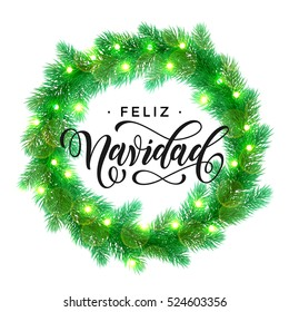 Feliz Navidad text lettering and Garland decoration of spanish Christmas lights design element. Vector wreath of pine, fir, spruce branches. Christmas in Spain. Tree garland greeting card.