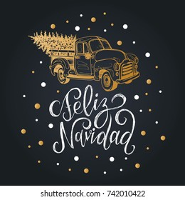 Feliz Navidad translated from Spanish Merry Christmas lettering on black background. Vector hand drawn illustration of toy pickup truck. Happy Holidays greeting card, poster template.