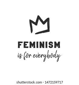 Feminism is for everybody text and simple crown. Feminist black elements on white background. Woman textile t-shirt design. Female hand drawn brush graphic. Vector illustration. Girl power concept.