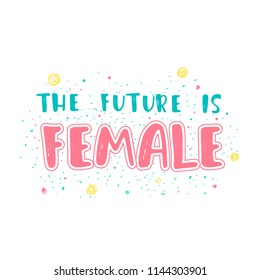 Feminism quote, woman motivational slogan. Hand lettering print. Inscription for t shirts, posters, cards.  The future is female.