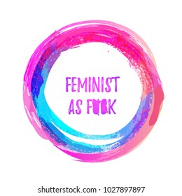 Feminist as f-word. hand lettering print. Vector illustration of feminist movement. watercolor circle on background.