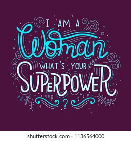 Feminist poster. Lettering card. I'm a woman. What's your superpower?