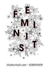 Feminist - stylish print for t shirts, posters, cards and prints with flowers and floral elements.Feminism quote and woman motivational slogan.Woman's vector concept.