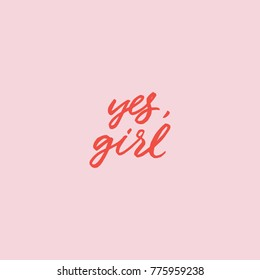 Feministic quote.Hand drawn lettering card.The inscription: yes,girl .Perfect design for greeting cards, posters, T-shirts, banners, print invitations.