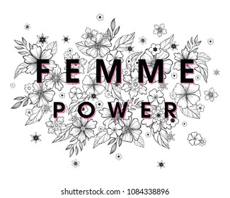 Femme Power - stylish print for t shirts, posters, cards and prints with flowers and floral elements.Feminism quote and woman motivational slogan.Woman's vector concept.