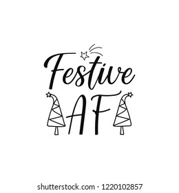 Festive AF. Lettering. Hand drawn vector illustration. element for flyers, banner, t-shirt and posters winter holiday design. Modern calligraphy. Funny Christmas text