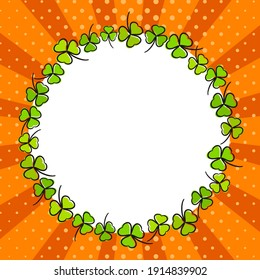 Festive bright round frame made from casually hand-drawn clovers. Orange Template for Saint Patrick's Day, irish, photo album, greeting card. Vector illustration in pop art style.