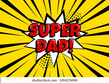 Festive card for Father's Day. White comic bubble with SUPER DAD word on yellow background in pop art style. Vector illustration.