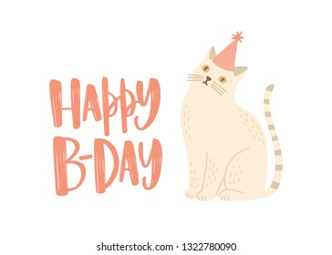 Festive greeting card or postcard template with Happy B-Day wish written with stylish calligraphic font and cute cat in cone hat. Creative decorative vector illustration for birthday celebration.