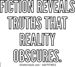 Fiction reveals truths that reality obscures outlined text art