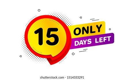 Fifteen days left icon. Chat bubble badge. 15 days to go sign. Speech bubble banner. Price tag design. Promotion sale badge. Limited discounts. Vector