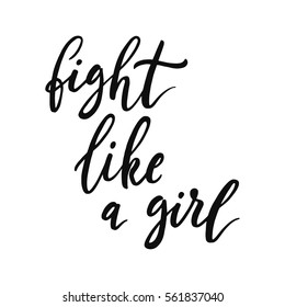 Fight like a girl. Feminism quote, woman motivational slogan. Feminist saying. Rough typography with brush lettering.