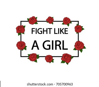 Fight like a girl. Hand drawn roses. Vector illustration.