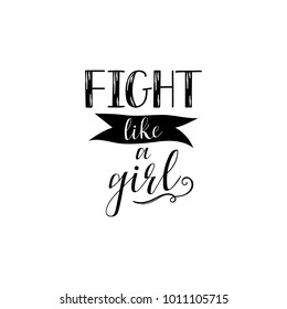 Fight like a girl hand lettering isolated on white background. Feminism slogan. Can be used for postcard, poster, print, greeting card, t-shirt, phone case design. Vector illustration