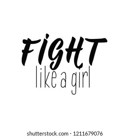 Fight like a girl. Lettering. Hand drawn vector illustration. element for flyers, banner, t-shirt and posters Modern calligraphy