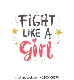 Fight like a girl. Logo, icon and label for your design. Lettering. Woman motivational slogan. Hand drawn vector illustration. Can be used for bag, sticker, t-shirt, badge, card, poster, banner.