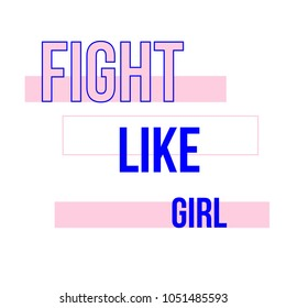 Fight like girl t-shirt quote feminist lettering. Fashion inspiration graphic design typography element. Hand written card. Simple vector sign. Protest against patriarchy sexism misogyny female