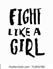 Fight like a girl t-shirt quote feminist lettering. Calligraphy inspiration graphic design typography element. Hand written card. Simple vector sign. Protest against patriarchy sexism misogyny female