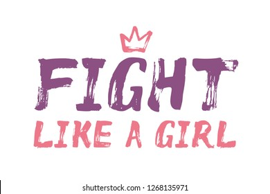 Fight Like a Girl – unique hand painted text with decorative crown. Lettering for banner, card, stationary, print. Vector illustration, isolated. Purple, violet, pink, coral.