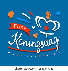 Fijne Koningsdag or Happy King's Day in the Kingdom of the Netherlands. Isolated banner, poster or greeting card for typography with lettering, crown, baloon and flag.