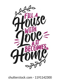 fill a house with love and it becomes a home - Typography poster. Handmade lettering print. Vector vintage illustration with tree branches.