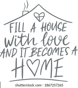 fill a house with love and it becomes a home logo sign inspirational quotes and motivational typography art lettering composition design