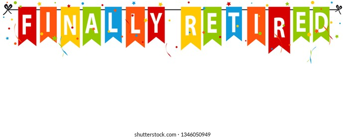 Finally Retired - Vector Party Flags - Isolated On White Background