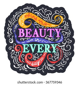Find beauty in every day. Colorful vector phrase on background with swirls. Lettering for posters, cards design.