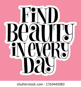 Find beauty in every day. Hand-drawn lettering quote for Wellness center and SPA. Vector sticker template. Philosophy for social media corporate promotional gifts, landing pages, web design element