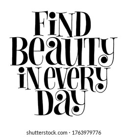 Find beauty in every day. Hand-drawn lettering quote for Wellness center, SPA. Vector black lettering isolated on white background. Typography for merchandise, social media, print, magazines.