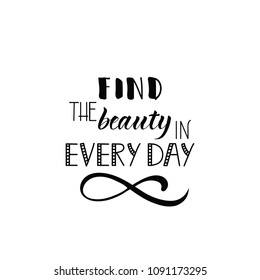 Find Beauty in Every Day. Lettering. Hand drawn vector illustration. element for flyers, banner, postcards and posters. Modern calligraphy