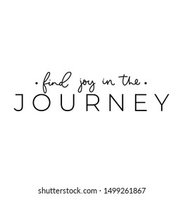 Find joy in the journey inspirational print vector illustration. Motivation lettering quote in black isolated on white flat style. Design element for poster, banner, greeting or invitation card