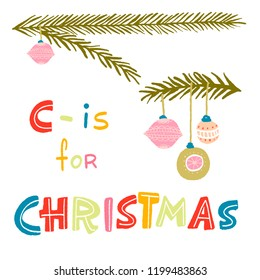 fir branches and balls color lettering - c- is for christmas. vector