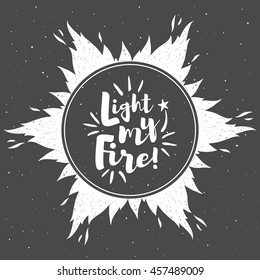 Fire circle vector frame with sparks and motivation quote. Light my fire. Star shape textured flame border. Background with round space for your text.