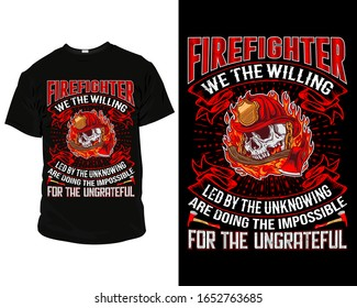 Firefighter we the willing led by the unknowing are doing the impossible for the ungrateful T-Shirt design template vector