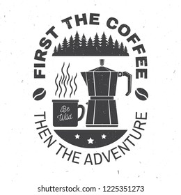 First the coffee then the adventure. Vector illustration. Concept for badge, shirt or logo, print, stamp or tee. Vintage typography design with campin cup, Italian coffee maker and forest silhouette.