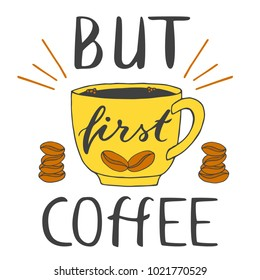 But first coffee lettering sign. Morning drink cute typography poster. Coffee cup and beans and light rays