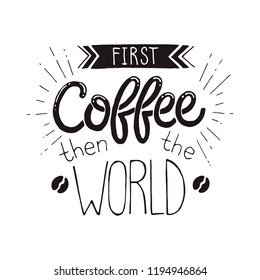 First coffee than the World poster .Hand drawn inspirational qoute about coffee. Vector illustration lettering.